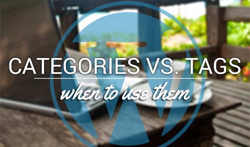 WordPress Categories vs. Tags: When To Use Them